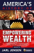 America's History of Empowering Wealth - Optimizing America Booklets, #2 ebook by Jarl Jensen