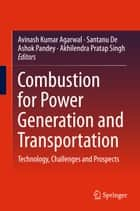 Combustion for Power Generation and Transportation - Technology, Challenges and Prospects ebook by Avinash Kumar Agarwal, Santanu De, Ashok Pandey,...