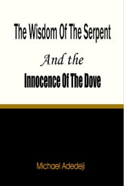 The Wisdom of The Serpent And The Innocence of The Dove ebook by Michael Adedeji