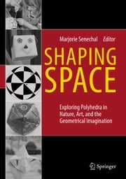 Shaping Space - Exploring Polyhedra in Nature, Art, and the Geometrical Imagination ebook by Marjorie Senechal
