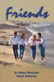 Friends - How to Make and Keep Them ebook by Hazel Edwards,Helen McGrath