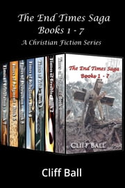 The End Times Saga Box Set - A Christian Fiction Series ebook by Cliff Ball
