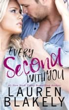 Every Second With You ebook by Lauren Blakely