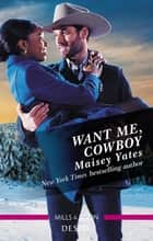 Want Me, Cowboy ebook by Maisey Yates