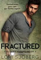 Fractured - Southern Alphas, #2 ebook by