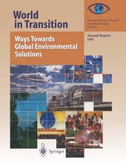 World in Transition: Ways Towards Global Environmental Solutions - Annual Report 1995 ebook by German Advisory Council on Global change (WBGU)