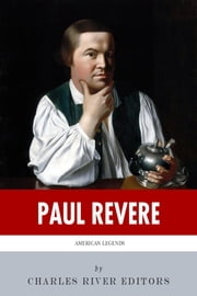 American Legends: The Life of Paul Revere ebook by Charles River Editors