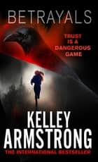 Betrayals - Book 4 of the Cainsville Series ebook by Kelley Armstrong