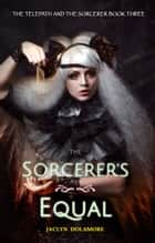 The Sorcerer's Equal ebook by Jaclyn Dolamore