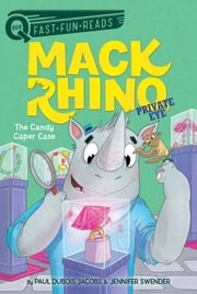 The Candy Caper Case - Mack Rhino, Private Eye 2 ebook by Paul DuBois Jacobs, Jennifer Swender, Karl West