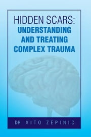 Hidden Scars: Understanding and Treating Complex Trauma ebook by Dr Vito Zepinic