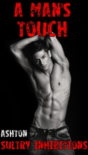 A Man's Touch - Sultry Inhibitions ebook by Kaitlyn Ashton