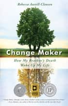 Change Maker - How My Brother's Death Woke Up My Life ebook by