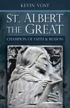 St. Albert the Great - Champion of Faith and Reason ebook by Kevin Vost