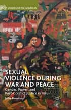 Sexual Violence during War and Peace ebook by J. Boesten