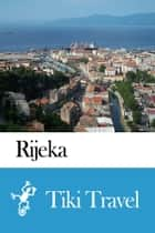 Rijeka (Croatia) Travel Guide - Tiki Travel ebook by Tiki Travel