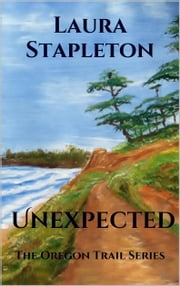 Unexpected (The Oregon Trail Series) ebook by Laura Stapleton