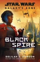 Galaxy's Edge - Black Spire ebook by Delilah S. Dawson