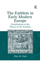 The Emblem in Early Modern Europe ebook by Peter M. Daly