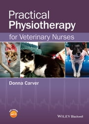 Practical Physiotherapy for Veterinary Nurses ebook by Donna Carver