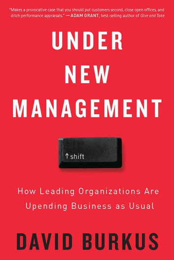 Under New Management - How Leading Organizations Are Upending Business as Usual ebook by David Burkus