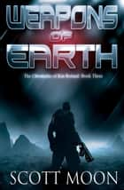 Weapons of Earth - The Chronicles of Kin Roland ebook by Scott Moon