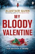 My Bloody Valentine - DI Antonia Hawkins 2 ebook by Alastair Gunn