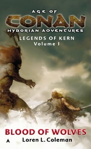 Age of Conan: Blood of Wolves - Legends of Kern, Volume 1 ebook by Loren Coleman
