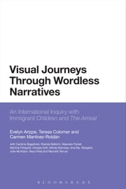 Visual Journeys Through Wordless Narratives - An International Inquiry With Immigrant Children and The Arrival ebook by Dr Evelyn Arizpe,Dr Teresa Colomer,Dr Carmen Martínez-Roldán