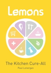 Lemons: The Kitchen Cure-All ebook by Paul Lonergan & Jenni Whittaker