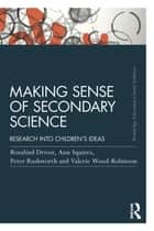 Making Sense of Secondary Science - Research into children's ideas ebook by Rosalind Driver, Ann Squires, Peter Rushworth,...