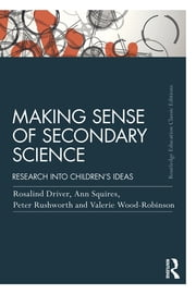 Making Sense of Secondary Science - Research into children's ideas ebook by Rosalind Driver,Ann Squires,Peter Rushworth,Valerie Wood-Robinson