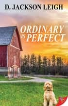 Ordinary is Perfect ebook by D. Jackson Leigh