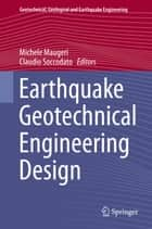 Earthquake Geotechnical Engineering Design ebook by Michele Maugeri,Claudio Soccodato