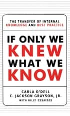 If Only We Knew What We Know ebook by C. Jackson Grayson,Carla O'dell