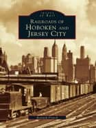 Railroads of Hoboken and Jersey City ebook by Kenneth French
