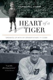Heart of a Tiger - Growing up with My Grandfather, Ty Cobb ebook by Herschel Cobb