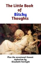 The Little Book of Bitchy Thoughts ebook by Elizabeth Fairlight