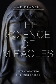 The Science of Miracles - Investigating the Incredible ebook by Joe Nickell