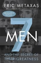Seven Men - And the Secret of Their Greatness eBook by Eric Metaxas