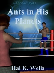 Ants in His Planets ebook by Hal K. Wells