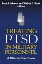 Treating PTSD in Military Personnel ebook by Bret A. Moore, PsyD,Walter E. Penk, PhD, ABPP,Matthew J. Friedman, MD, PhD