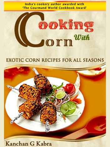 Cooking With Corn ebook by Kanchan Kabra