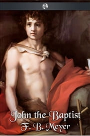 John the Baptist ebook by F. B. Meyer