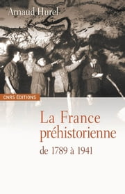 La France préhistorienne de 1789 à 1941 ebook by Arnaud Hurel