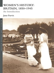 Women's History: Britain, 1850-1945 - An Introduction ebook by June Purvis