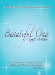 Beautiful One: A Gift Within - An Expectant Mom`s Inspirational Journal ebook by Frank Cseke; Janet Cseke
