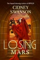 Losing Mars - Book Three in the Saving Mars Series ebook by Cidney Swanson