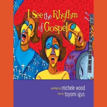 I See the Rhythm of Gospel audiobook by Toyomi Igus