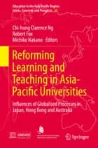 Reforming Learning and Teaching in Asia-Pacific Universities - Influences of Globalised Processes in Japan, Hong Kong and Australia ebook by Chi-hung Clarence Ng, Robert Fox, Michiko Nakano